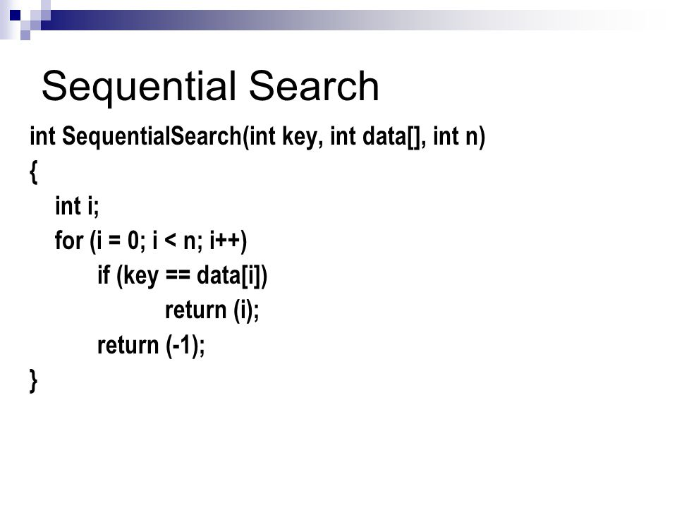 Sequential Search int SequentialSearch(int key, int data[], int n) {
